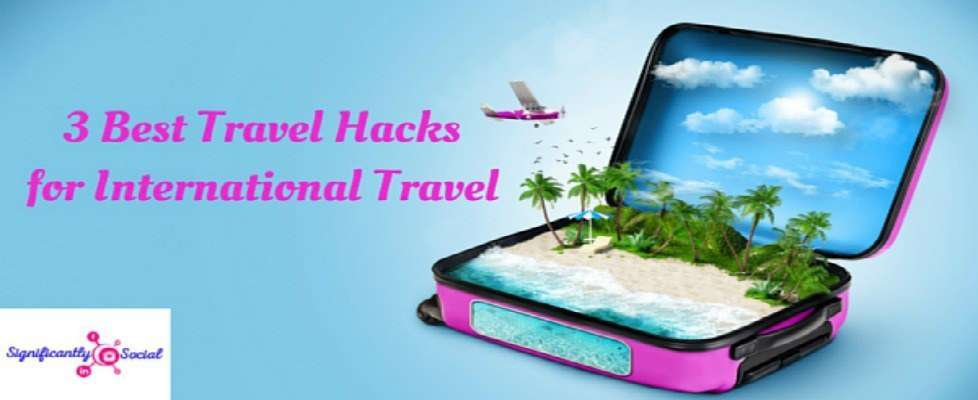 3 Best Travel Hacks for International Travel