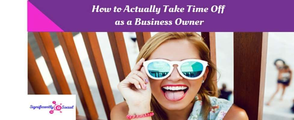 4 Steps to Actually Taking Time OFF as a Business Owner