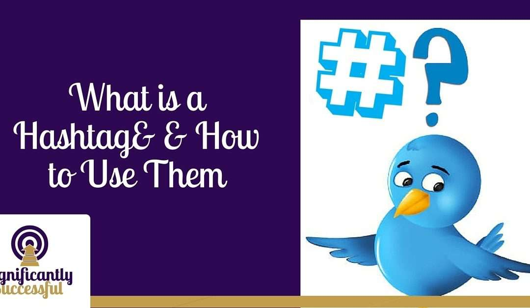 What is a Hashtag & How To Use Them