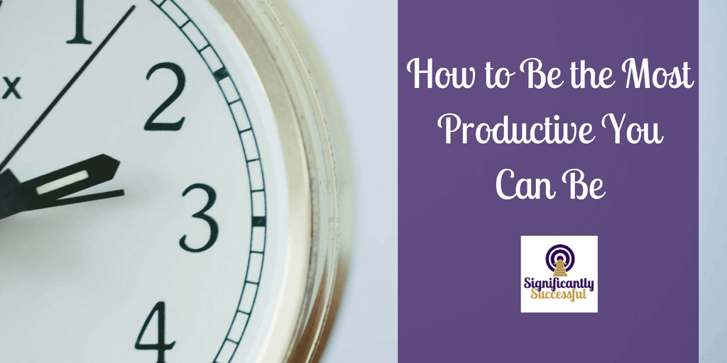 How to Be the Most Productive You Can Be