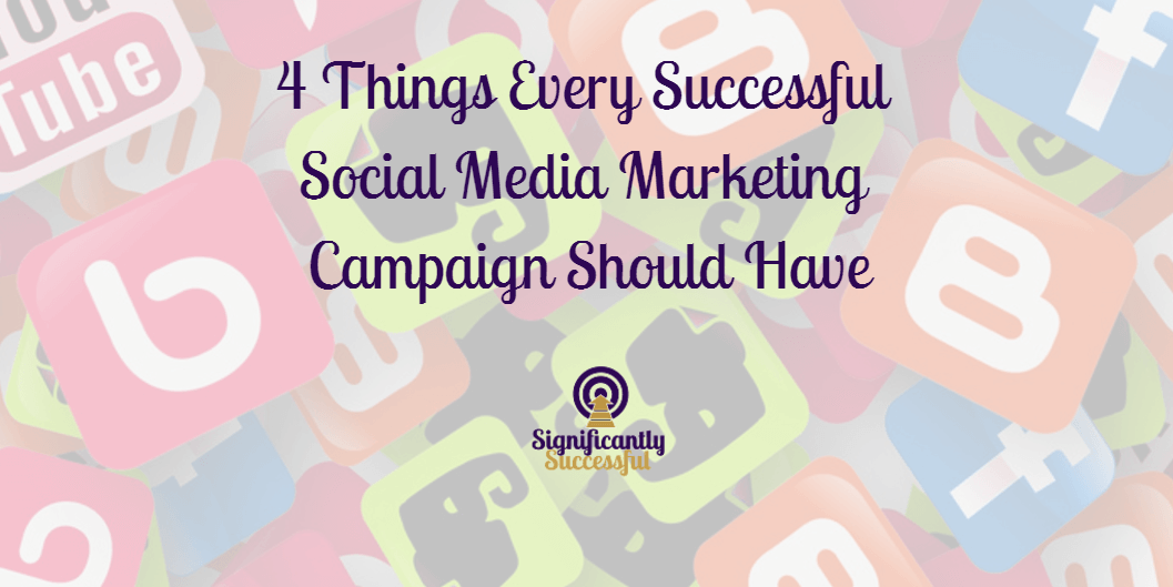 4 Things Every (Successful) Social Media Marketing Campaign Should Have
