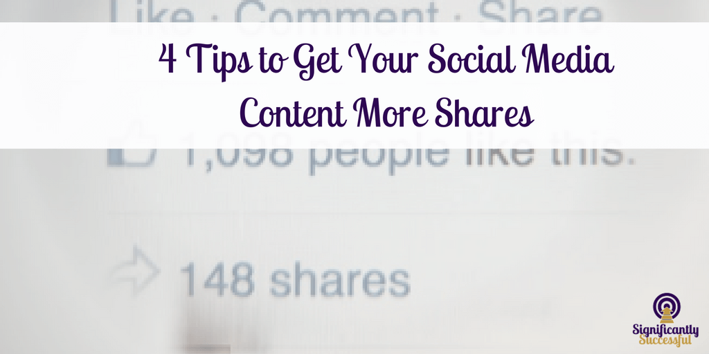 4 Tips to Get Your Social Media Content More Shares