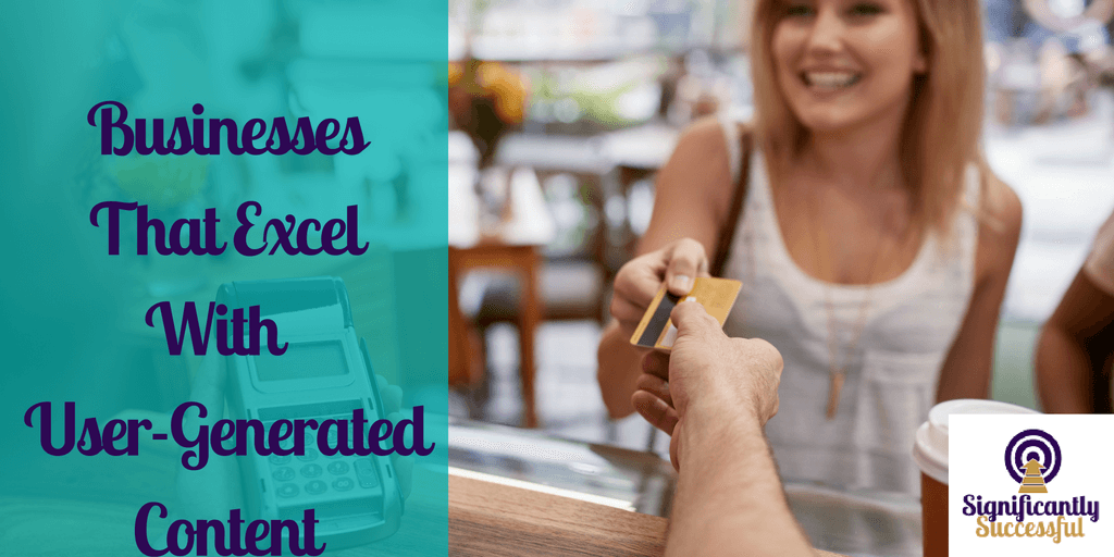 Businesses That Are Excelling With User-Generated Content