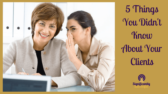5 Things You Didn't Know About Your Clients