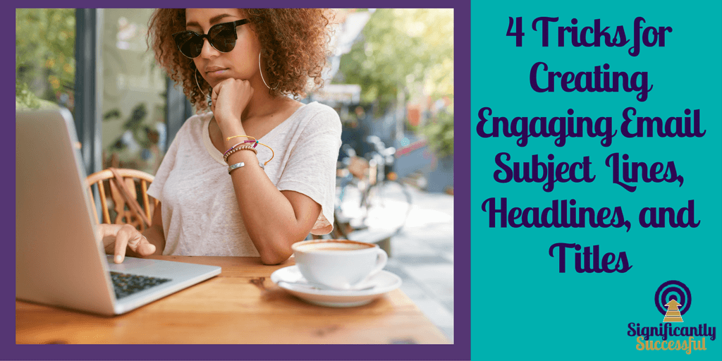 4 Tricks for Creating Engaging Email Subject Lines, Headlines, and Titles