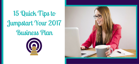 15 Quick Tips to Jumpstart Your 2017 Business Plan