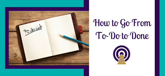 How to Go From To-Do to Done