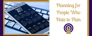 Planning for People Who Hate to Plan