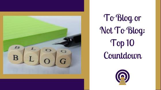 To Blog or Not To Blog: Top 10 Countdown