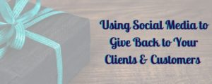 Using Social Media to Give Back to Your Clients & Customers