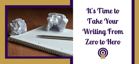 It's Time to Take Your Writing From Zero to Hero