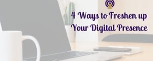 4 Ways to Freshen up Your Digital Presence