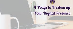 4 Ways to Freshen up Your Digital Presence