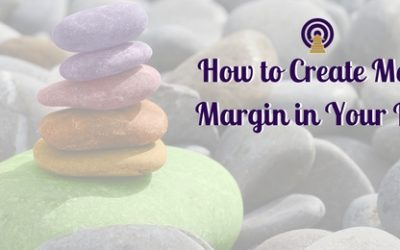 How to Create More Margin in Your Life