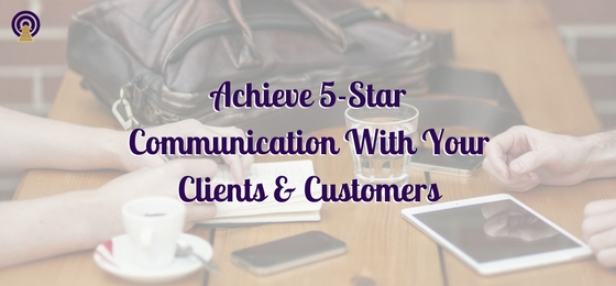 Achieve 5-Star Communication With Your Clients & Customers