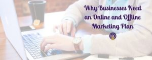 Why Businesses Need an Online and Offline Marketing Plan