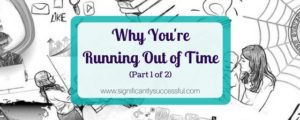 Why You're Running Out of Time Part 1 of 2