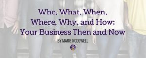 Who, What, When, Where, Why, and How_ Your Business Then and Now