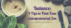 Balance 4 Tips to Find Your Entrepreneurial Zen