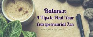 Balance 4 Tips to Find Your Entrepreneurial Zen