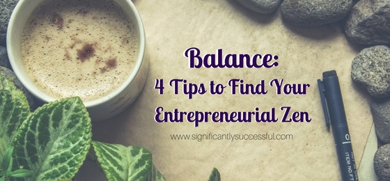 Balance: 4 Tips to Find Your Entrepreneurial Zen