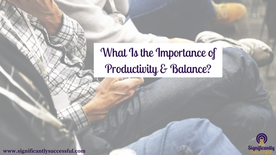What is the Importance of Productivity and Balance?