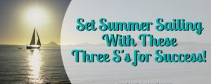 Set Summer Sailing With These 3 S's for Success