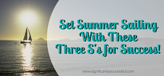 Set Summer Sailing With These 3 S's for Success!