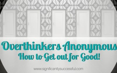 Overthinkers Anonymous: How to Get out for Good!
