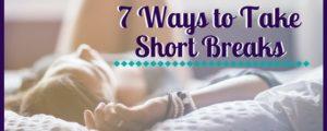 7 Ways to Take Short Breaks