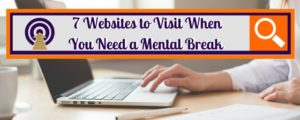 7 Websites to Visit When You Need a Mental Break