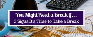 You Might Need a Break if...