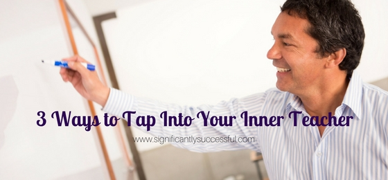 3 Ways to Tap Into Your Inner Teacher