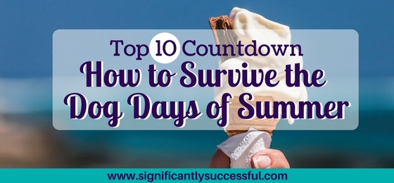 How to Survive the Dog Days of Summer: Top 10 Countdown