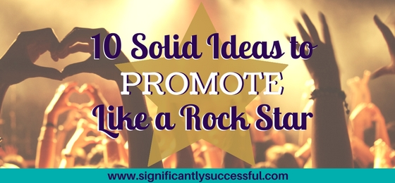 10 Solid Ideas to Promote Like a Rock Star