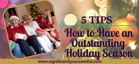 5 Tips: How to Have an Outstanding Holiday Season