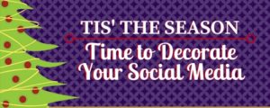 Tis' the Season - Time to Decorate Your Social Media
