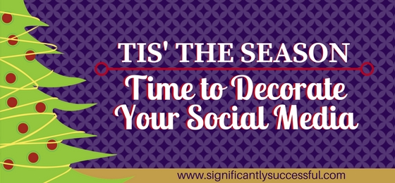 Tis' the Season – Time to Decorate Your Social Media