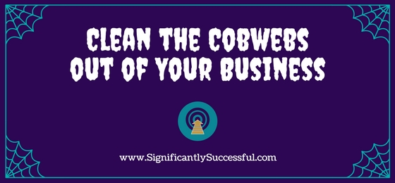 Clean the Cobwebs out of Your Business