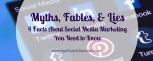 Myths, Fables, and Lies: 4 Facts About Social Media Marketing You Need to Know