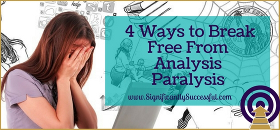 4 Ways to Break Free From Analysis Paralysis