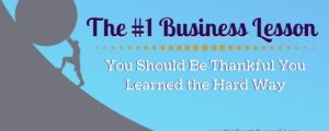 The #1 Business Lesson You Should Be Thankful You Learned the Hard Way